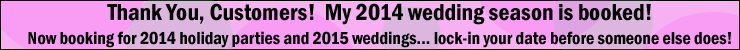 All 2014 wedding dates are booked... now booking 2014 holiday parties and 2015 weddings.