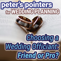 Peter's Pointers: Choosing a Wedding Officiant – Friend or Pro?